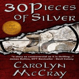30 Pieces of Silver: An Extremely Controversial Historical Thriller: Betrayed, Book 1 (Unabridged) - Carolyn McCray mp3 listen download