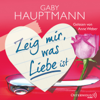 Gaby Hauptmann - Zeig mir, was Liebe ist Grafik