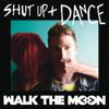 Shut Up and Dance - WALK THE MOON mp3