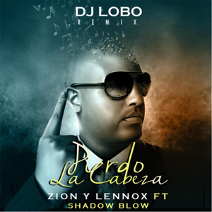 Zion & Lennox - Pierdo la Cabeza (DJ Lobo Remix) [feat. Shadow Blow]