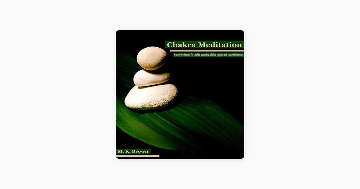 Chakra Meditation: Guided Meditation for Chakra Balancing, Chakra Healing  and Chakra Cleansing