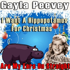I Want Hippopotamus For Christmas.I Want A Hippopotamus For Christmas Are My Ears On Straight Single By Gayla Peevey