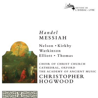 Handel: Messiah (Remastered 2014) - Academy of Ancient Music, Christopher Hogwood, Emma Kirkby, Judith Nelson, Carolyn Watkinson, Paul Elliott, David Thomas & Choir of Christ Church Cathedral, Oxford album