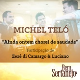 Ainda Ontem Chorei de Saudade (feat. Zezé Di Camargo & Luciano) - Single