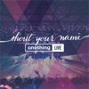 Shout Your Name (Live), Forerunner Music