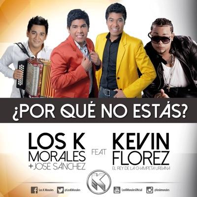 Por Que No Estas (feat. Kevin Florez) - Single - Los K Morales
