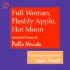 Stephen Mitchell - translator & Pablo Neruda - Full Woman, Fleshly Apple, Hot Moon: Selected Poems of Pablo Neruda (Unabridged)  artwork