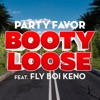 Party Favor - Booty Loose feat Fly Boi Keno Song Lyrics