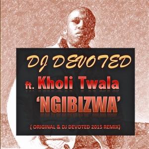 DJ Devoted - Ngibizwa (DJ Devoted Original Mix) [feat. Kholi Twala]