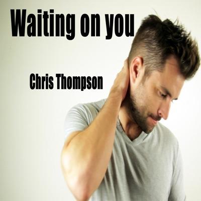 Waiting On You - Single - Chris Thompson