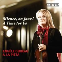 Angèle Dubeau & La Pietà - A Time for Us (Silence, on joue!) artwork