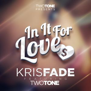 Kris Fade - In It for Love feat. Two Tone