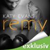 Katy Evans - Remy - Du allein: Real 3 Grafik