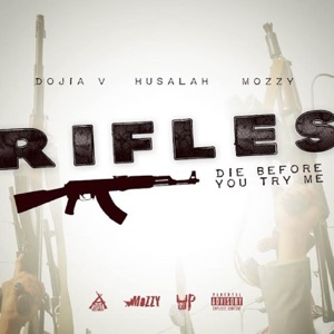 Rifles (Die Before You Try Me) [feat. Husalah & Mozzy] - Single Mp3 Download