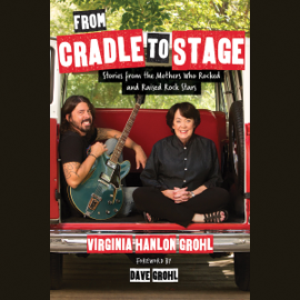 From Cradle to Stage: Stories from the Mothers Who Rocked and Raised Rock Stars (Unabridged) audiobook