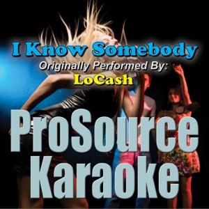 ProSource Karaoke Band - I Know Somebody (Originally Performed By LoCash) [Karaoke]
