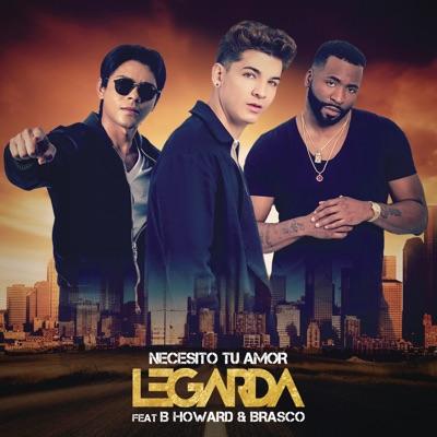 Necesito Tu Amor (Versión Trap) [feat. B. Howard & Brasco] - Single - Legarda