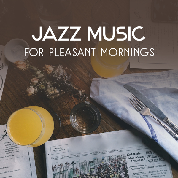 ‎Jazz Music for Pleasant Mornings – Instrumental Coffee Break Jazz,  Breakfast Chillout, Perfect Start of the Day, Wake Up Smooth Sounds by  Morning