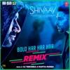 Bolo Har Har Har Remix feat Mohit Chauhan Sukhwinder Singh Badshah Single