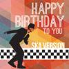 Happy Birthday To You (Ska Version) - Happy Birthday