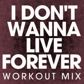 I Don't Wanna Live Forever (Disco House Extended Workout Mix)