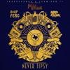 Never Tipsy feat A AP Ferg Maxo Kream Single