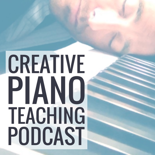 Creative Piano Teaching Podcast By Education Podcast Network On