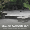 Secret Garden Zen: Nature Sounds for Deep Zen Meditation – New Age Music for Healthful Sleep & Anxiety Stress Free - Emotional Healing Intrumental Academy