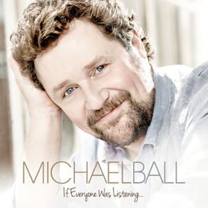 Michael Ball - If Everyone Was Listening...