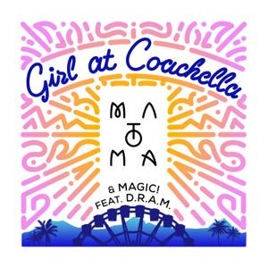 Matoma & Magic - Girl at Coachella feat. DRAM