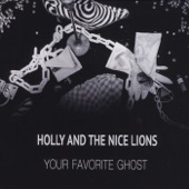 Holly and the Nice Lions - Your Favorite Ghost
