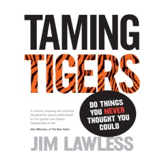 Taming Tigers: Do Things You Never Thought You Could (Unabridged)
