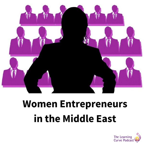 The Learning Curve Podcast | Women Entrepreneurs in the Middle East.