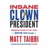 Insane Clown President (Unabridged) - Matt Taibbi