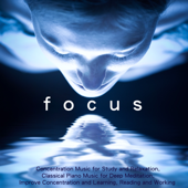 Focus - Concentration Music for Study and Relaxation, Classical Piano Music for Deep Meditation, Improve Concentration and Learning, Reading and Working