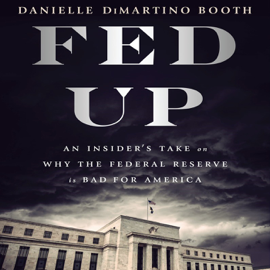 Fed Up: An Insider's Take on Why the Federal Reserve Is Bad for America (Unabridged) audiobook