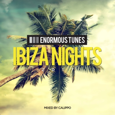 Enormous Tunes - Ibiza Nights 2017 (Mixed by Calippo) - Calippo album