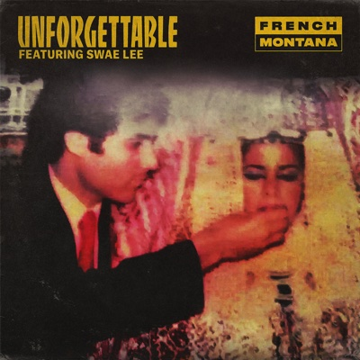 Unforgettable (feat. Swae Lee) - French Montana song