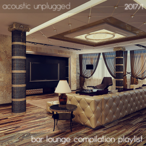 Various Artists - Acoustic Unplugged - Bar Lounge Compilation Playlist 2017/1