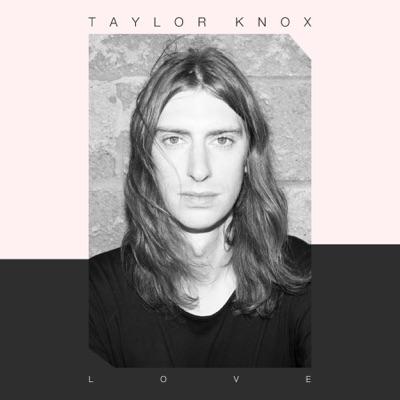 Taylor Knox– LOVE