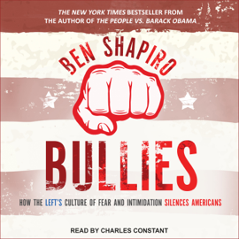 Bullies: How the Left's Culture of Fear and Intimidation Silences Americans (Unabridged) audiobook