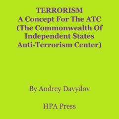 Terrorism: A Concept for the ATC (The Commonwealth of Independent States Anti-Terrorism Center) (Unabridged)