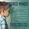 Scattered Minds: The Origins and Healing of Attention Deficit Disorder (Unabridged) - Dr. Gábor Máté