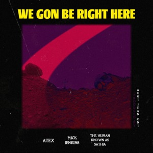 We Gon Be Right Here (feat. Mick Jenkins & the Human Known as Sathia) - Single Mp3 Download