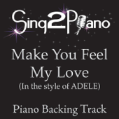 Download Sing2Piano - Make You Feel My Love (In the Style of Adele) [Piano Backing Karaoke Version]