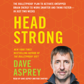Head Strong: The Bulletproof Plan to Activate Untapped Brain Energy to Work Smarter and Think Faster - in Just Two Weeks (Unabridged) audiobook
