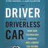 Vivek Wadhwa & Alex Salkever - The Driver in the Driverless Car: How Our Technology Choices Will Create the Future (Unabridged)  artwork