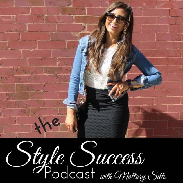 bc0f9d6249c89 The Style Success Podcast by Mallory Sills
