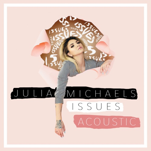 Julia Michaels - Issues (Acoustic) - Single