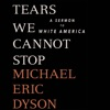 Tears We Cannot Stop: A Sermon to White America (Unabridged) AudioBook Download